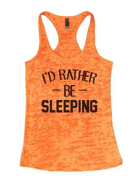 I'd Rather Be Sleeping Burnout Tank Top By Funny Threadz Funny Shirt Small / Neon Orange