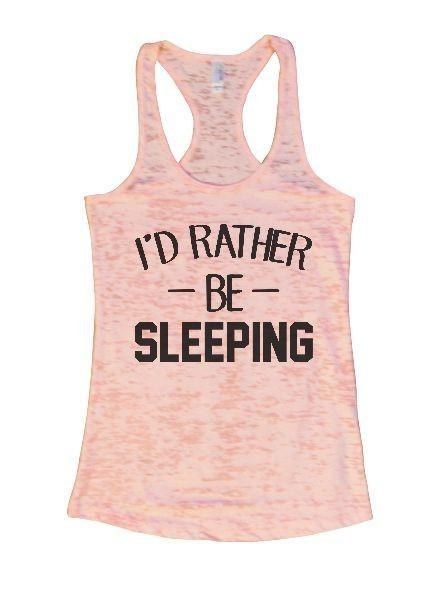 I'd Rather Be Sleeping Burnout Tank Top By Funny Threadz Funny Shirt Small / Light Pink