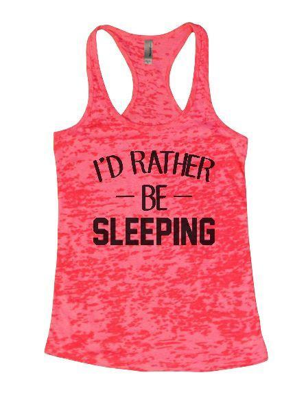 I'd Rather Be Sleeping Burnout Tank Top By Funny Threadz Funny Shirt Small / Shocking Pink