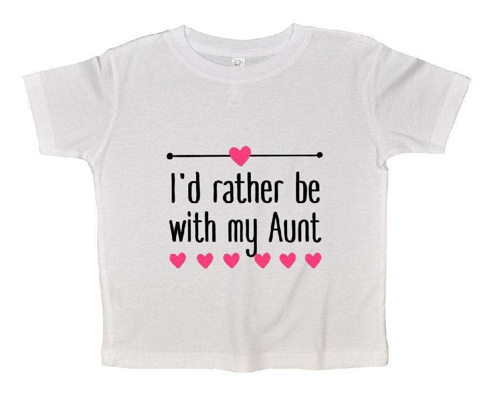 I'd Rather Be With My Aunt FUNNY KIDS ONESIE Funny Shirt 2T White Shirt