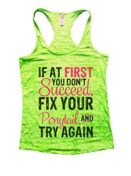 If At First You Don't Succeed, Fix Your Ponytail, And Try Again Burnout Tank Top By Funny Threadz Funny Shirt Small / Neon Green