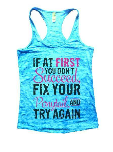 If At First You Don't Succeed, Fix Your Ponytail, And Try Again Burnout Tank Top By Funny Threadz Funny Shirt Small / Tahiti Blue