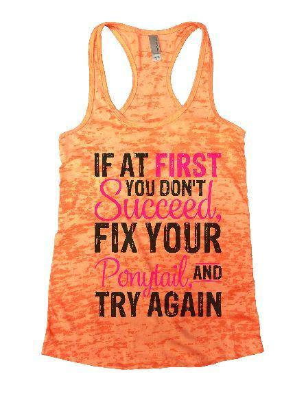 If At First You Don't Succeed, Fix Your Ponytail, And Try Again Burnout Tank Top By Funny Threadz Funny Shirt Small / Neon Orange