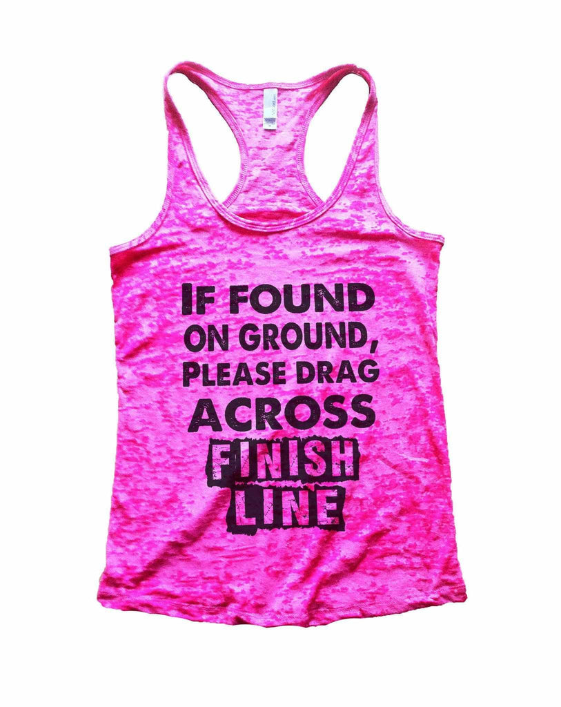 If Found On Ground, Please Drag Across Finish Line Burnout Tank Top By Funny Threadz Funny Shirt Small / Shocking Pink