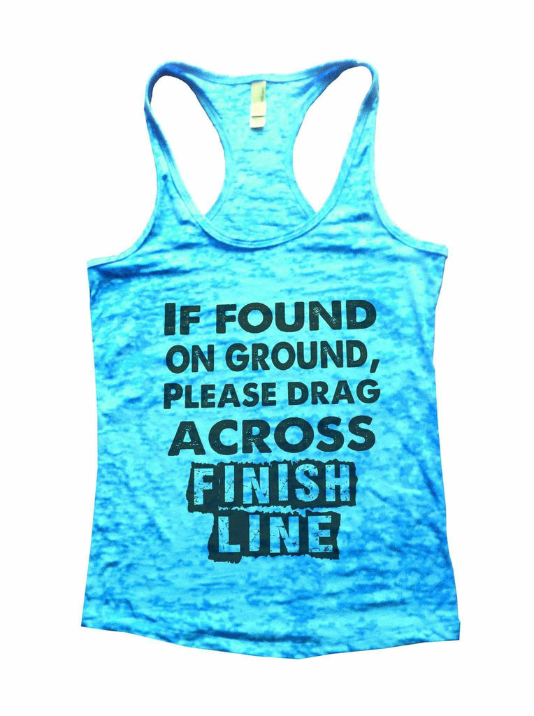 If Found On Ground, Please Drag Across Finish Line Burnout Tank Top By Funny Threadz Funny Shirt Small / Tahiti Blue