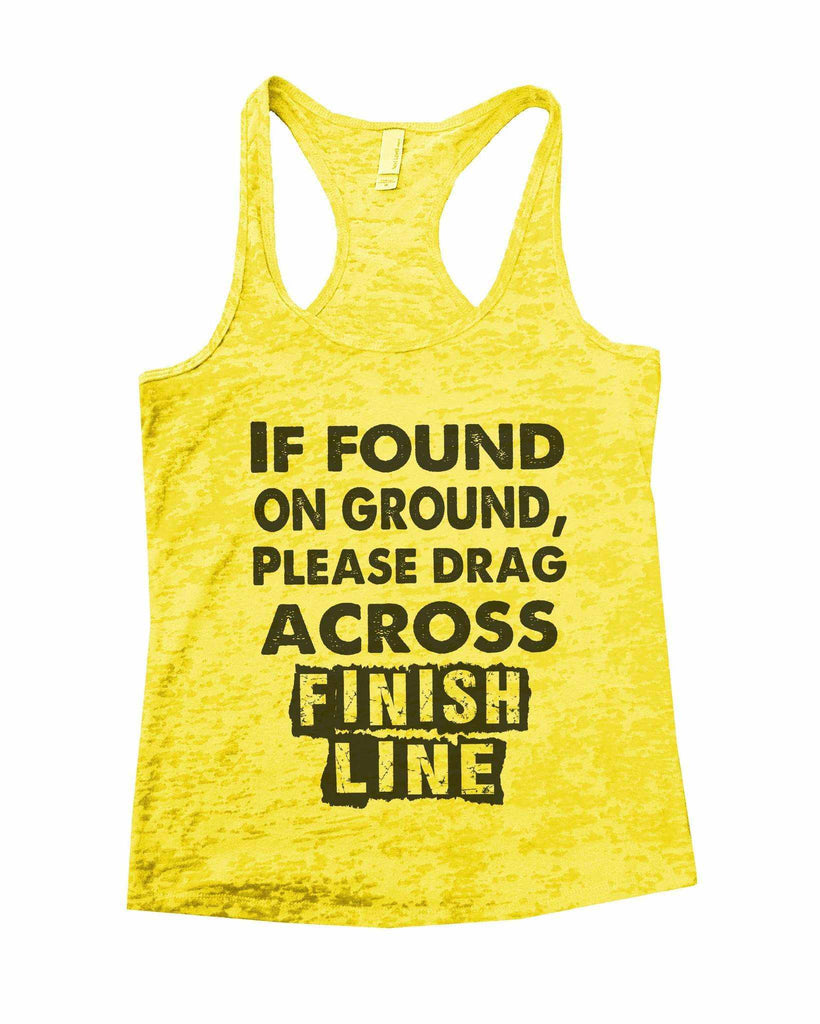 If Found On Ground, Please Drag Across Finish Line Burnout Tank Top By Funny Threadz Funny Shirt Small / Yellow