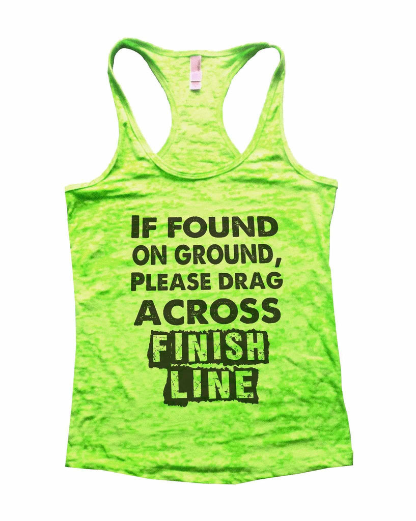 If Found On Ground, Please Drag Across Finish Line Burnout Tank Top By Funny Threadz Funny Shirt Small / Neon Green