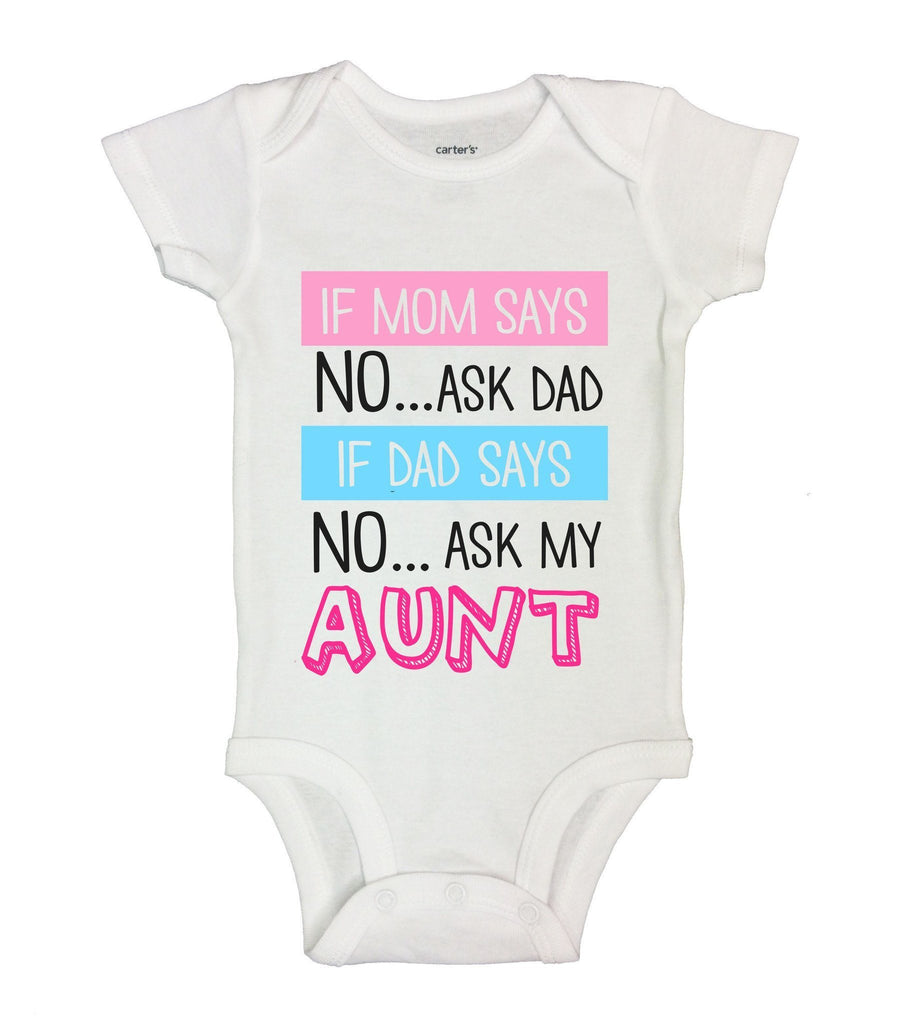 If Mom Says No...Ask Dad If Dad Says No... Ask My Aunt Funny Kids Onesie Funny Shirt Short Sleeve 0-3 Months
