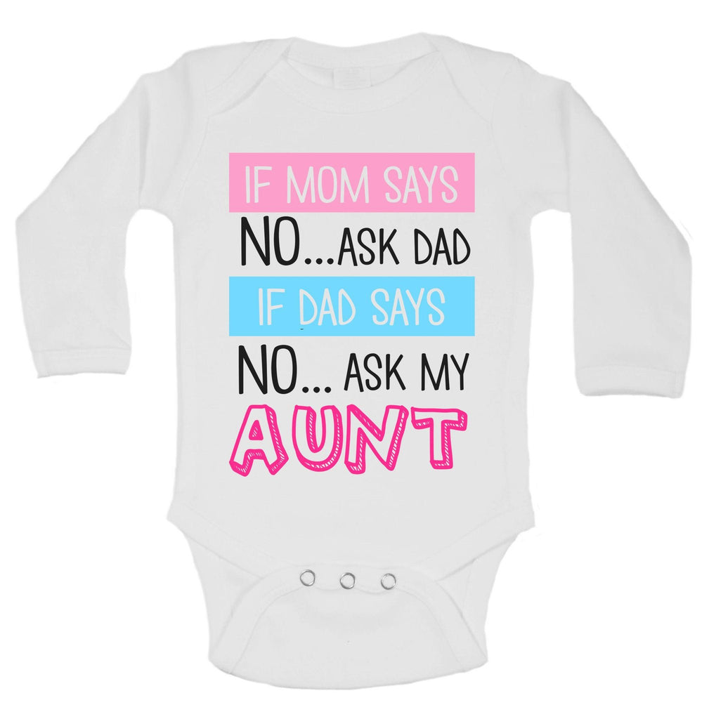 If Mom Says No...Ask Dad If Dad Says No... Ask My Aunt Funny Kids Onesie Funny Shirt Long Sleeve 0-3 Months