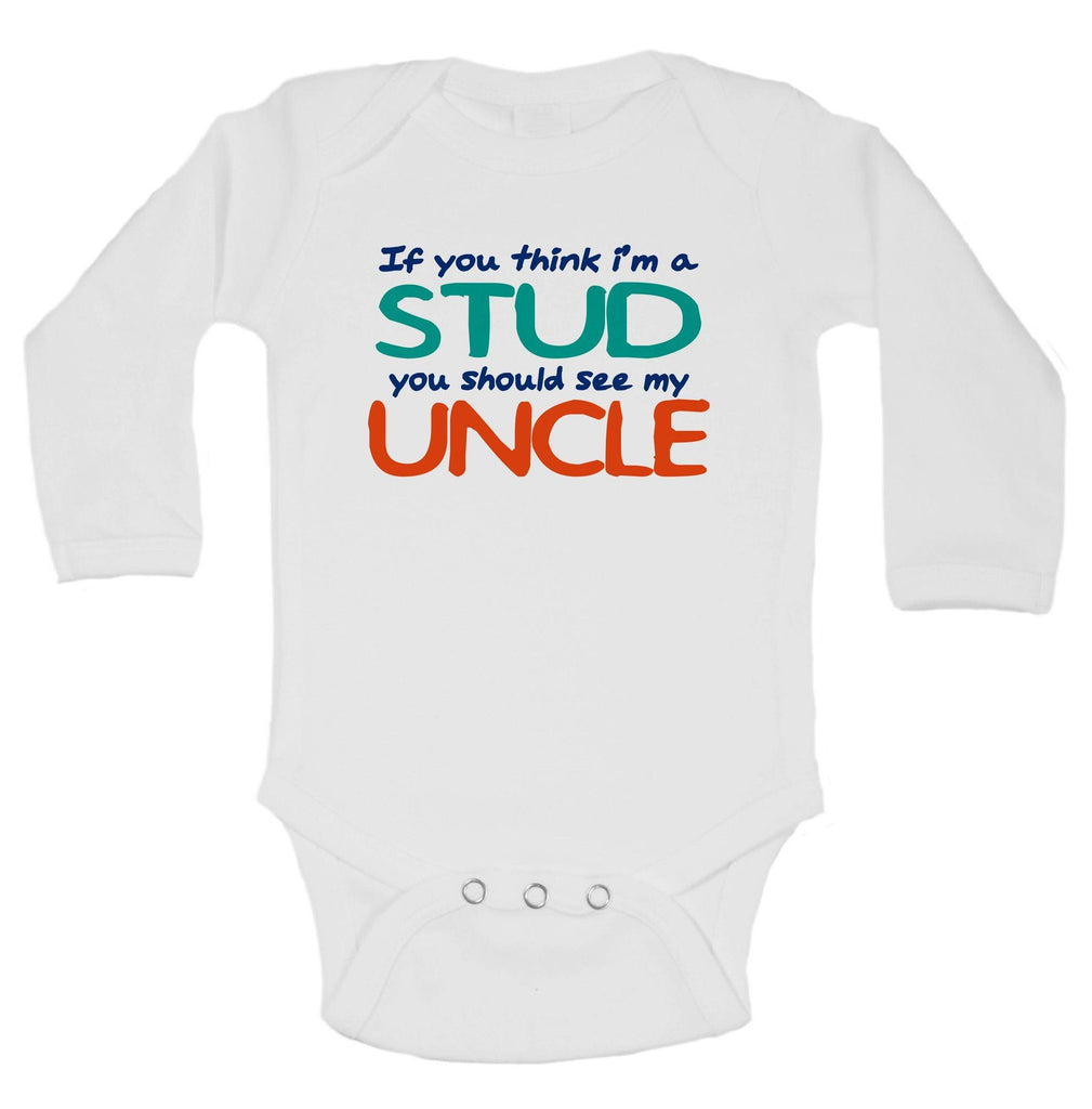 If You Think I'm A Stud You Should See My Uncle Funny Kids Onesie Funny Shirt Long Sleeve 0-3 Months