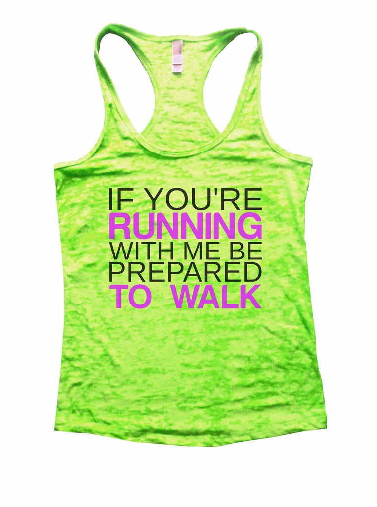 If You're Running With Me Be Prepared To Walk Burnout Tank Top By Funny Threadz Funny Shirt Small / Neon Green