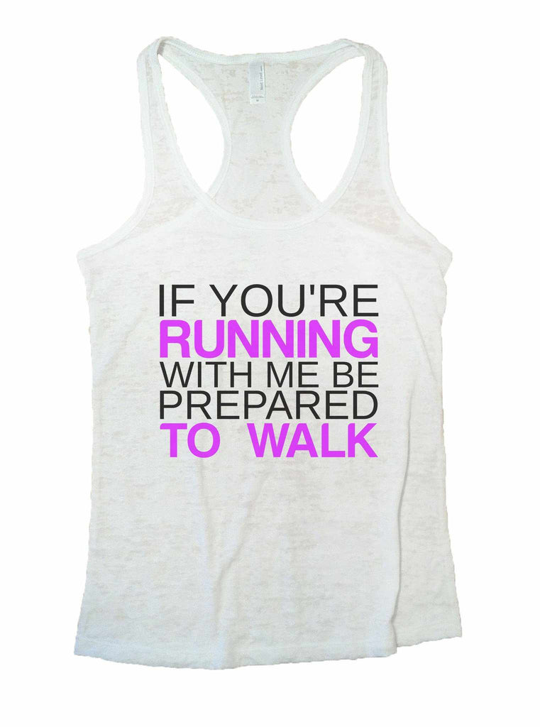 If You're Running With Me Be Prepared To Walk Burnout Tank Top By Funny Threadz Funny Shirt Small / White