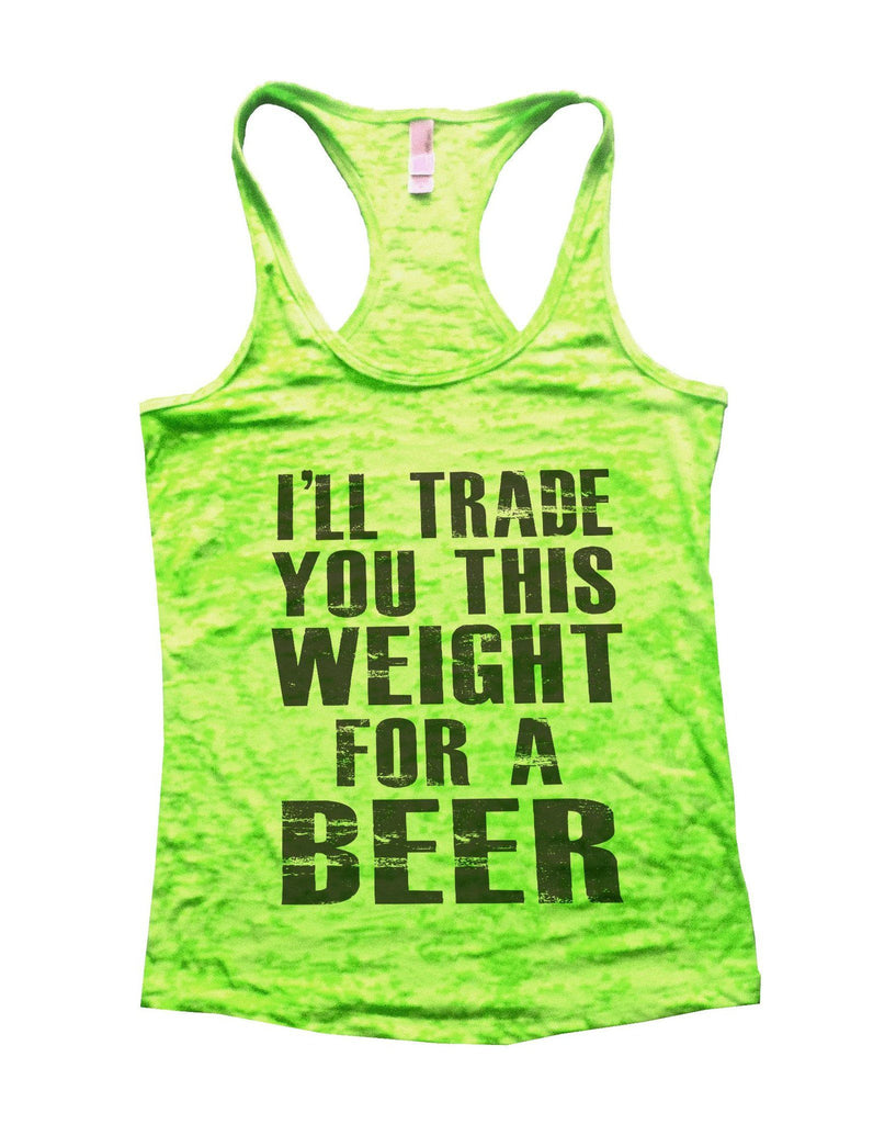 I'll Trade You This Weight For A Beer Burnout Tank Top By Funny Threadz Funny Shirt Small / Neon Green