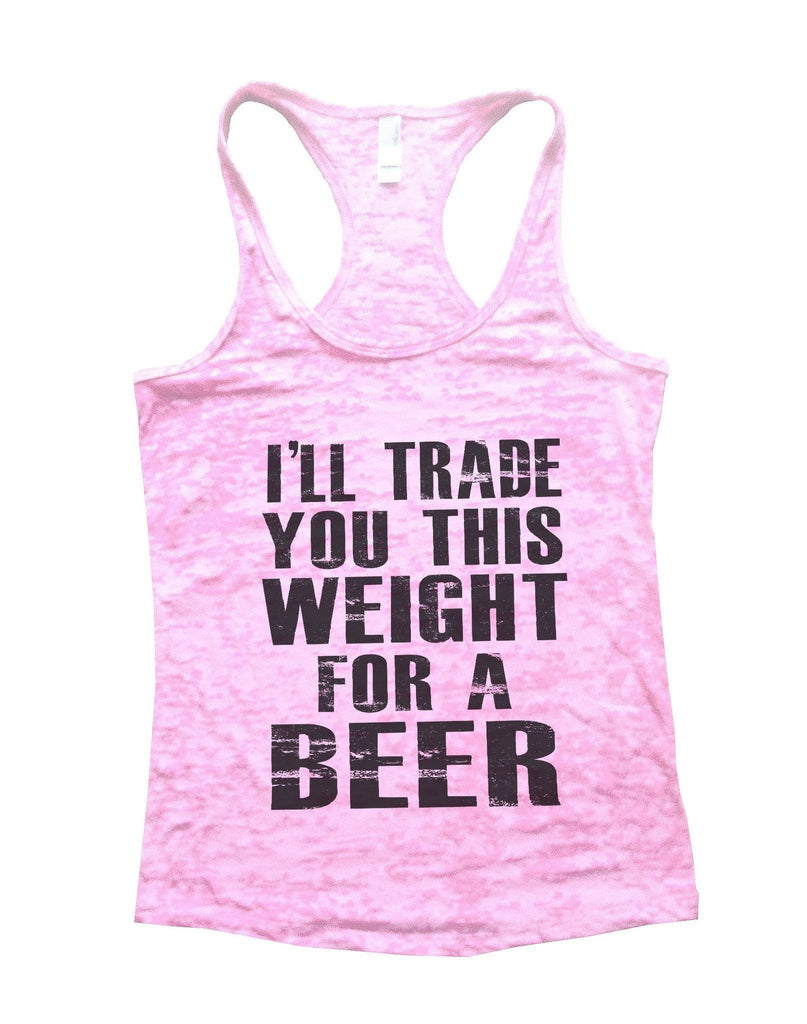I'll Trade You This Weight For A Beer Burnout Tank Top By Funny Threadz Funny Shirt Small / Light Pink