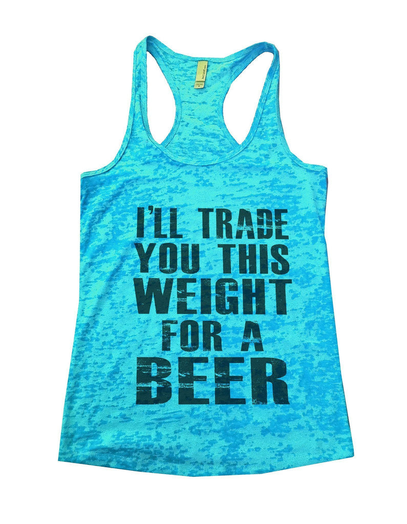I'll Trade You This Weight For A Beer Burnout Tank Top By Funny Threadz Funny Shirt Small / Tahiti Blue