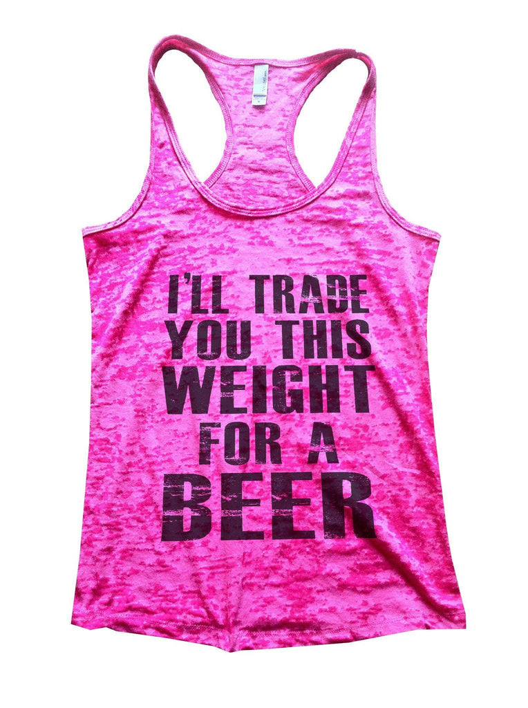 I'll Trade You This Weight For A Beer Burnout Tank Top By Funny Threadz Funny Shirt Small / Shocking Pink