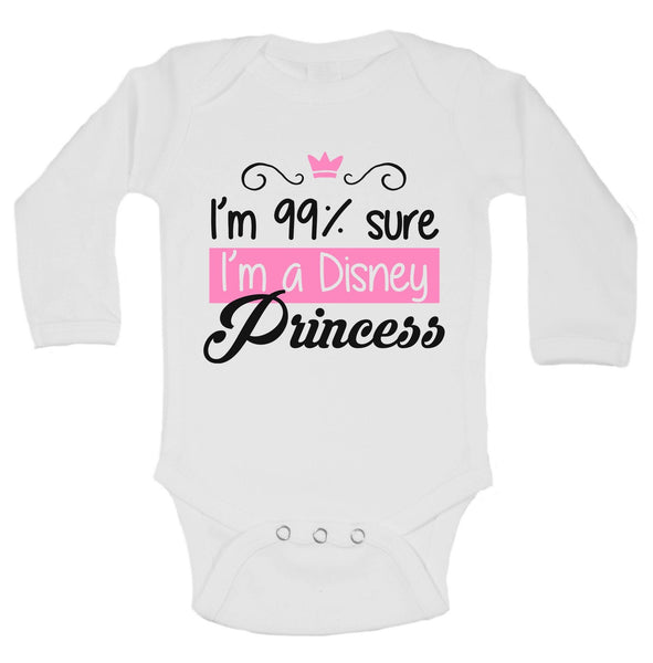 I'm 99% Sure I'm A Disney Princess Funny Kids Onesie Funny Shirt Long Sleeve 0-3 Months