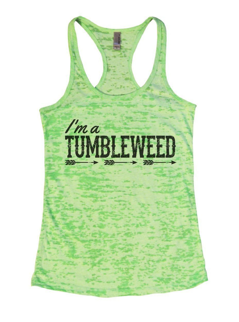 I'm A TUMBLEWEED Burnout Tank Top By Funny Threadz Funny Shirt Small / Neon Green