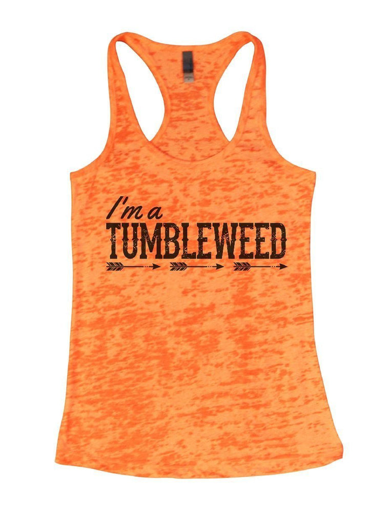 I'm A TUMBLEWEED Burnout Tank Top By Funny Threadz Funny Shirt Small / Neon Orange