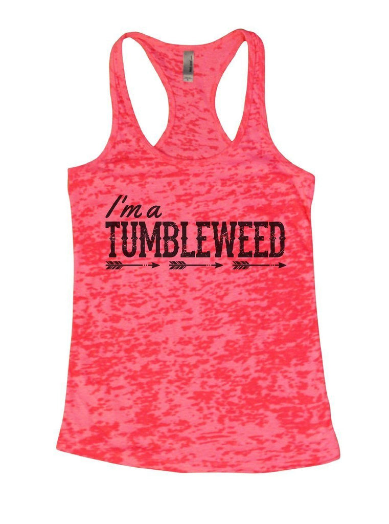 I'm A TUMBLEWEED Burnout Tank Top By Funny Threadz Funny Shirt Small / Shocking Pink