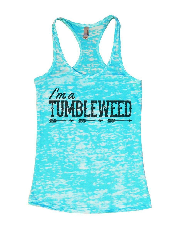 I'm A TUMBLEWEED Burnout Tank Top By Funny Threadz Funny Shirt Small / Tahiti Blue