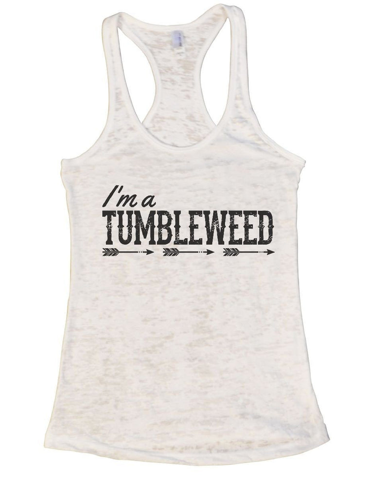 I'm A TUMBLEWEED Burnout Tank Top By Funny Threadz Funny Shirt Small / White