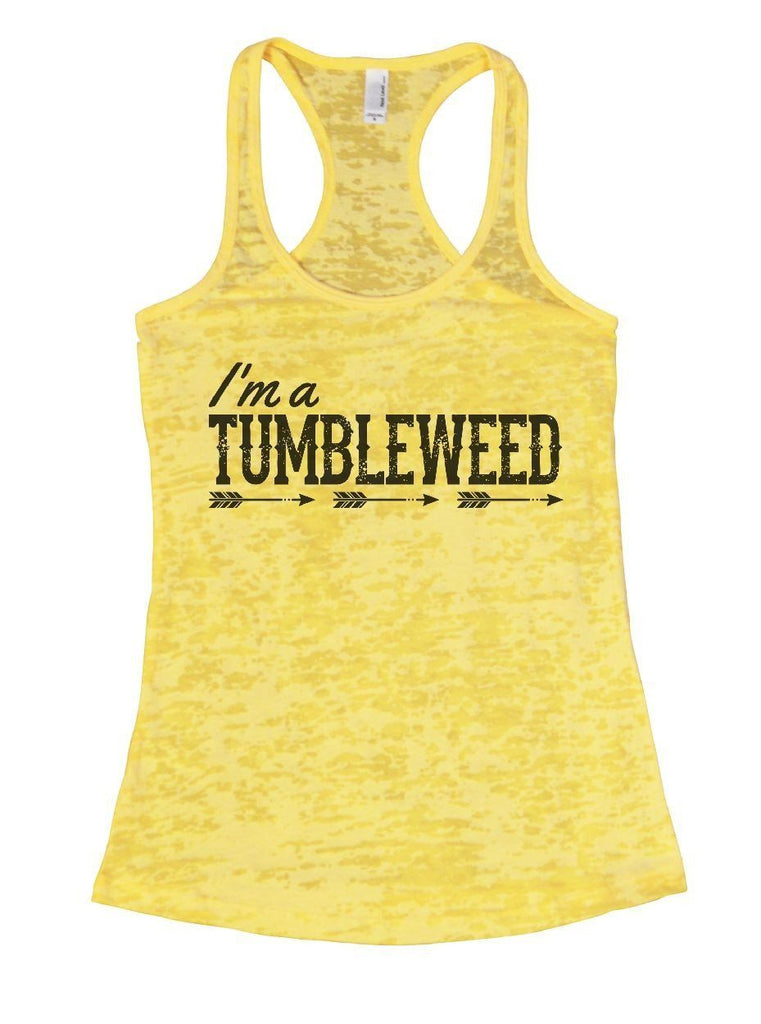 I'm A TUMBLEWEED Burnout Tank Top By Funny Threadz Funny Shirt Small / Yellow