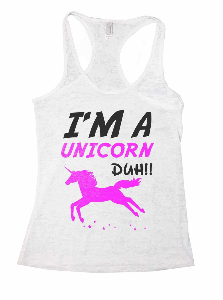 I'm A Unicorn Duh Burnout Tank Top By Funny Threadz Funny Shirt Small / White