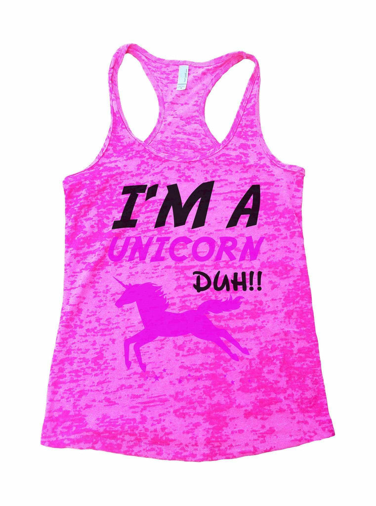 I'm A Unicorn Duh Burnout Tank Top By Funny Threadz Funny Shirt Small / Shocking Pink