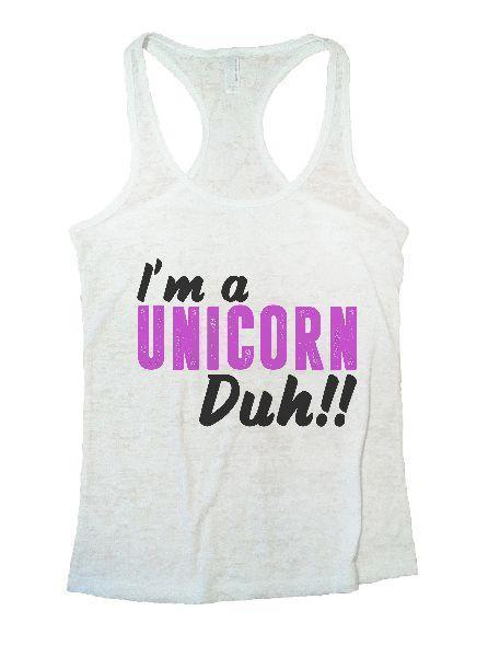 I'm A Unicorn Duh!! Burnout Tank Top By Funny Threadz Funny Shirt Small / White