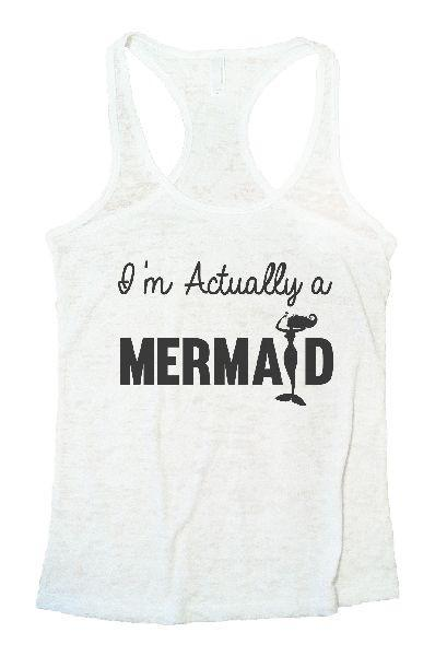 I'm Actually A Mermaid Burnout Tank Top By Funny Threadz Funny Shirt Small / White