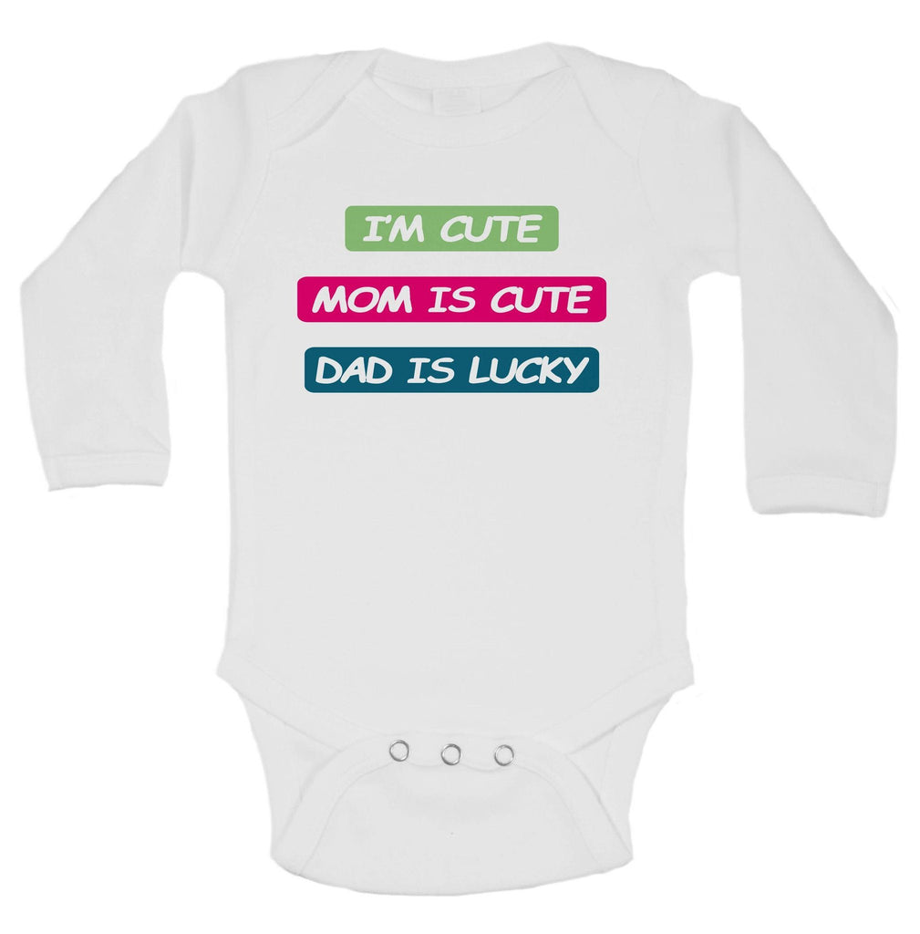 I'm Cute Mom Is Cute Dad Is Lucky Funny Kids Onesie Funny Shirt Long Sleeve 0-3 Months
