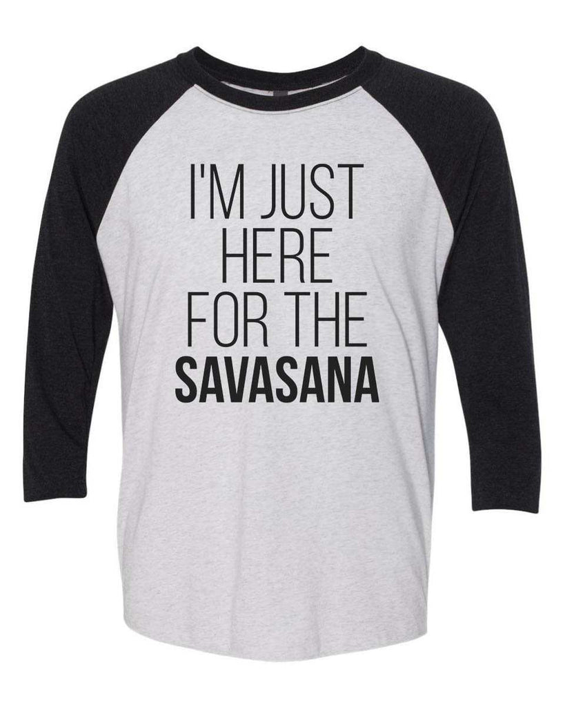 I'm Just Here For The Savasana - Raglan Baseball Tshirt- Unisex Sizing 3/4 Sleeve Funny Shirt X-Small / White/ Black Sleeve