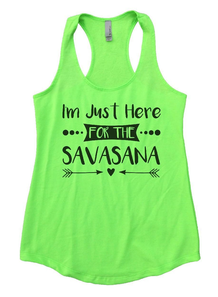 I'm Just Here FOR THE SAVASANA Womens Workout Tank Top Funny Shirt Small / Neon Green