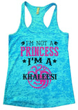 I'm Not A Princess I'm A KHALEESI Burnout Tank Top By Funny Threadz Funny Shirt Small / Tahiti Blue
