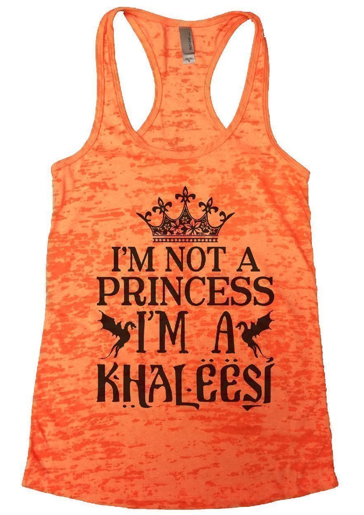 I'M NOT A PRINCESS I'M A KHALEESI Burnout Tank Top By Funny Threadz Funny Shirt Small / Neon Orange