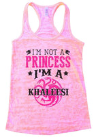 I'm Not A Princess I'm A KHALEESI Burnout Tank Top By Funny Threadz Funny Shirt Small / Light Pink