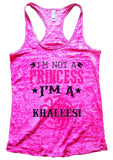 I'm Not A Princess I'm A KHALEESI Burnout Tank Top By Funny Threadz Funny Shirt Small / Shocking Pink