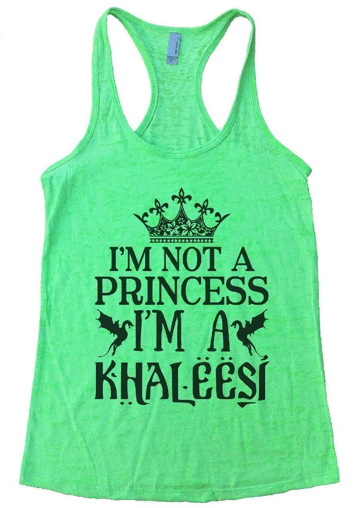 I'M NOT A PRINCESS I'M A KHALEESI Burnout Tank Top By Funny Threadz Funny Shirt Small / Neon Green