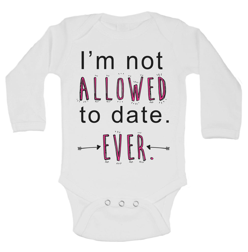 I'm Not Allowed To Date. Ever Funny Kids Onesie Funny Shirt