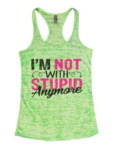 I'm Not With Stupin Anymore Burnout Tank Top By Funny Threadz Funny Shirt Small / Neon Green