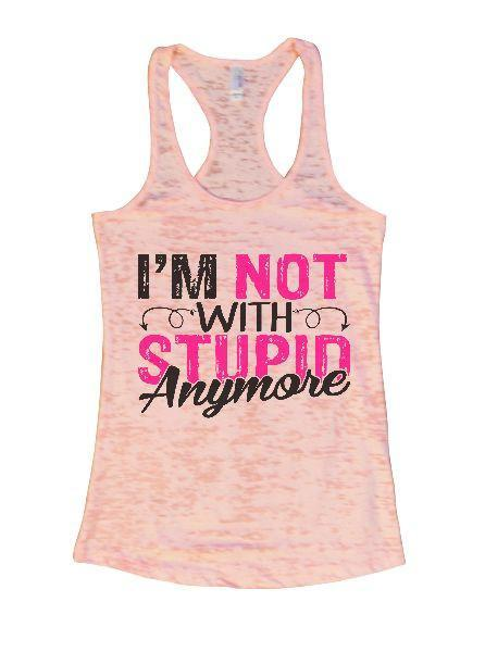 I'm Not With Stupin Anymore Burnout Tank Top By Funny Threadz Funny Shirt Small / Light Pink