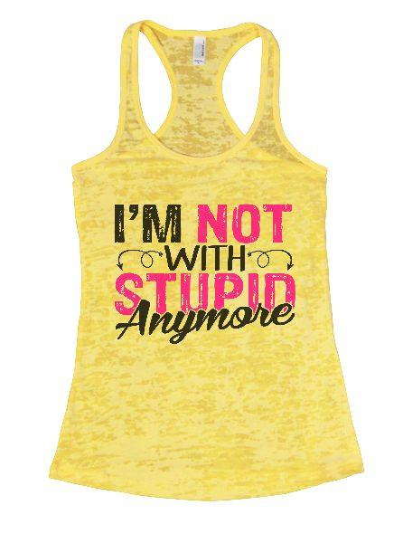 I'm Not With Stupin Anymore Burnout Tank Top By Funny Threadz Funny Shirt Small / Yellow