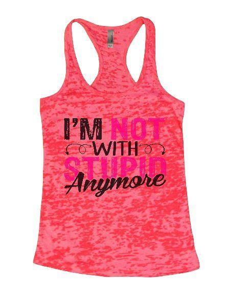 I'm Not With Stupin Anymore Burnout Tank Top By Funny Threadz Funny Shirt Small / Shocking Pink