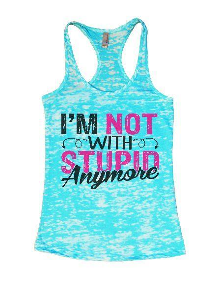 I'm Not With Stupin Anymore Burnout Tank Top By Funny Threadz Funny Shirt Small / Tahiti Blue