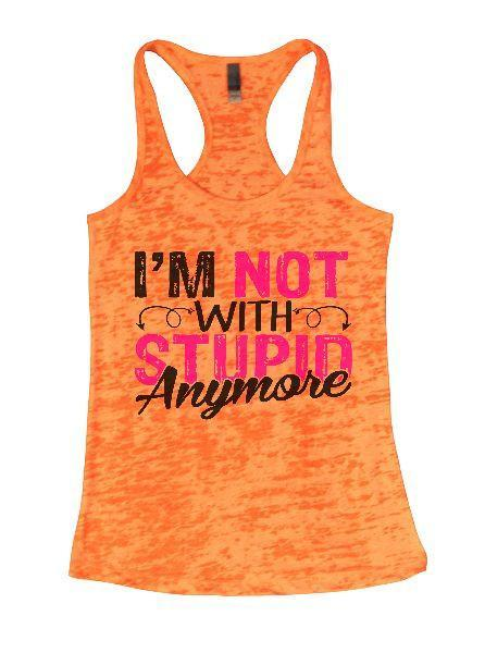 I'm Not With Stupin Anymore Burnout Tank Top By Funny Threadz Funny Shirt Small / Neon Orange