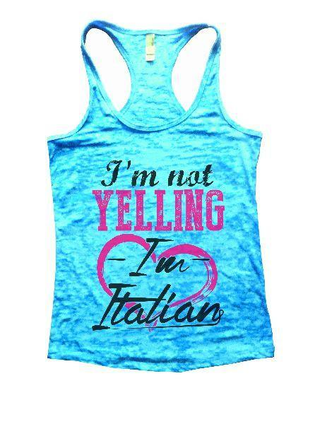 I'm Not Yelling I'm Italian Burnout Tank Top By Funny Threadz Funny Shirt Small / Tahiti Blue