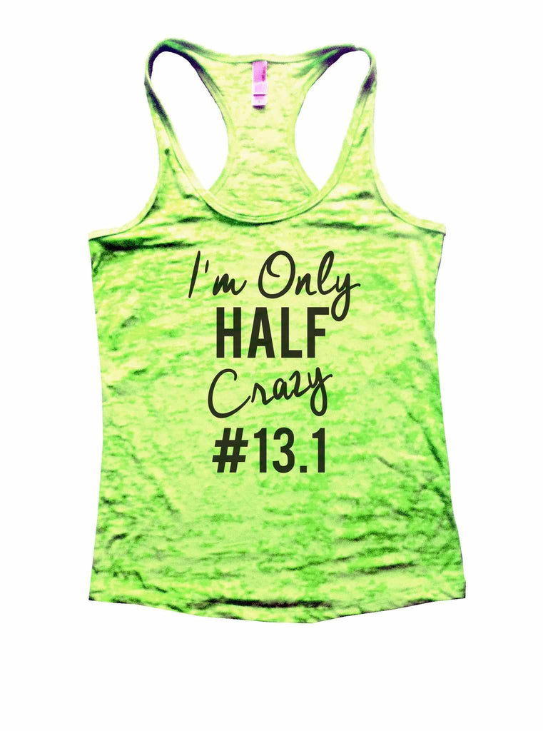 Im Only Half Crazy #13.1 Burnout Tank Top By Funny Threadz Funny Shirt Small / Neon Green