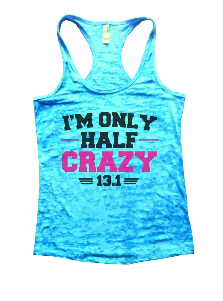 I'm Only Half Crazy 13.1 Burnout Tank Top By Funny Threadz Funny Shirt Small / Tahiti Blue