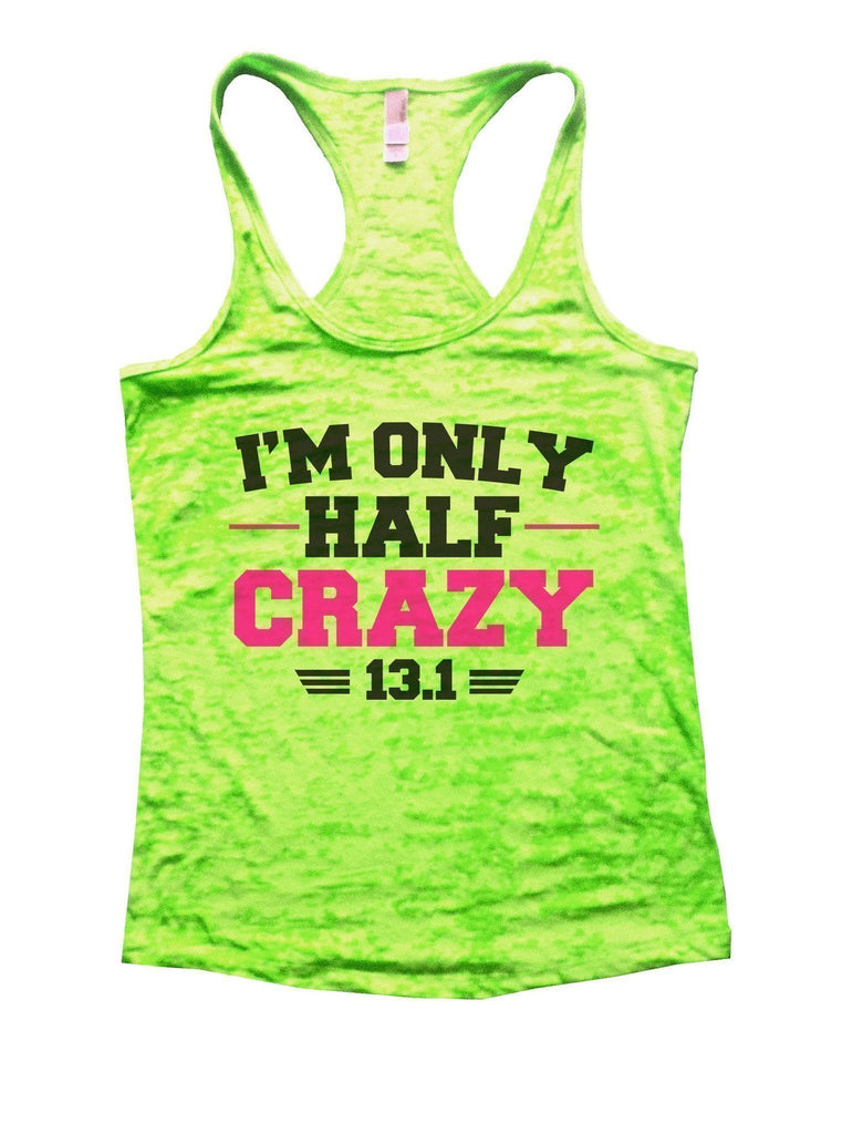 I'm Only Half Crazy 13.1 Burnout Tank Top By Funny Threadz Funny Shirt Small / Neon Green